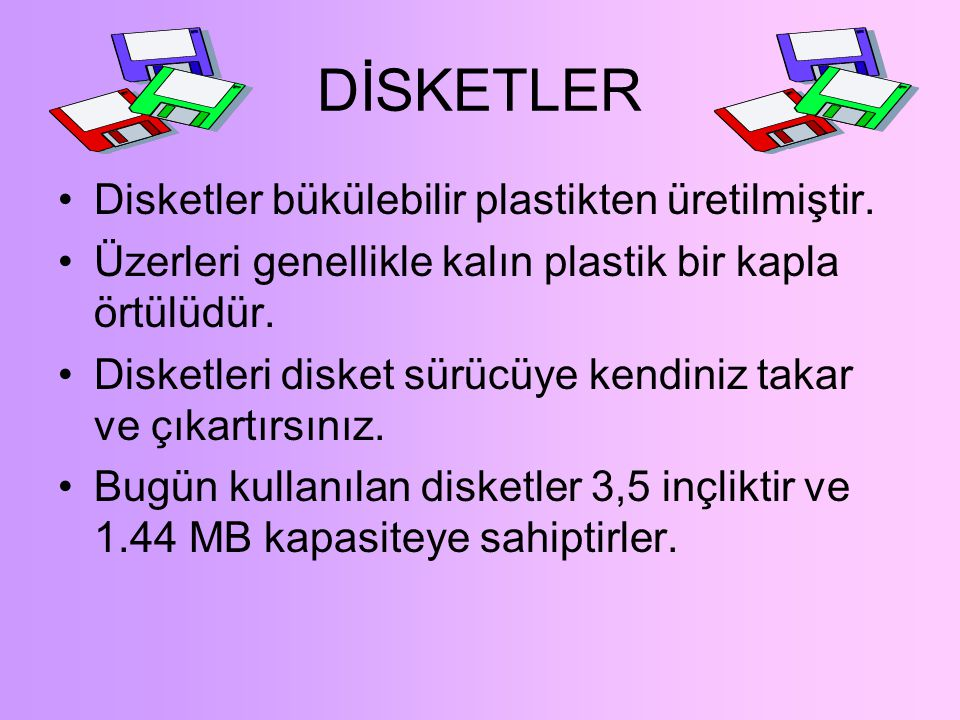 DİSKLER VE SÜRÜCÜLER Diskler:Bilgisayarınız kapandığında RAM'daki bilgiyi kaybetmemek için onu bir diske kaydetmelisiniz.