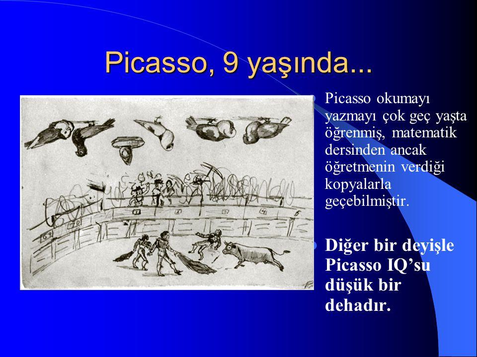 Picasso, 9 yaşında... Picasso okumayı yazmayı çok geç yaşta öğrenmiş, matematik dersinden ancak öğretmenin verdiği kopyalarla geçebilmiştir. Diğer bir