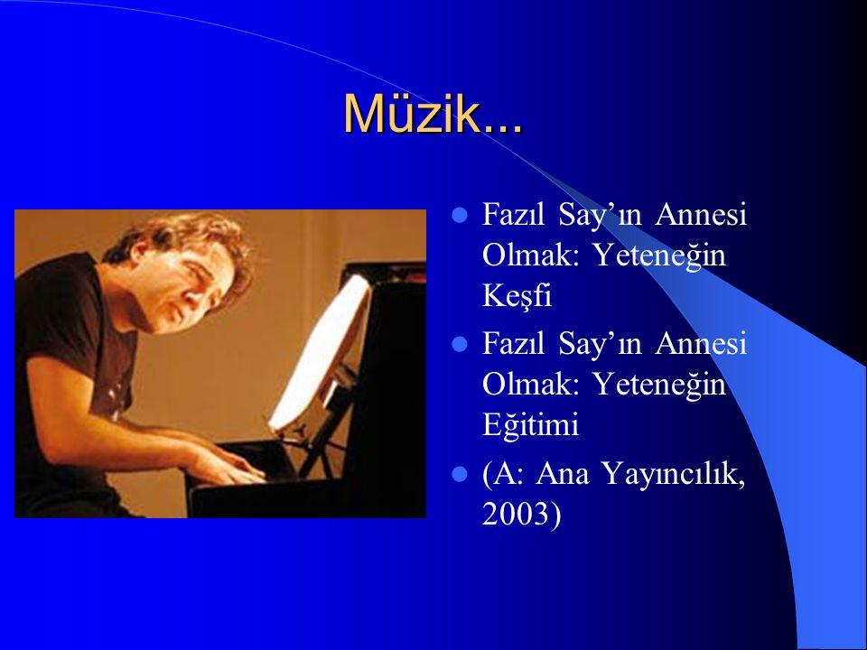 Müzik... Fazıl Say'ın Annesi Olmak: Yeteneğin Keşfi Fazıl Say'ın Annesi Olmak: Yeteneğin Eğitimi (A: Ana Yayıncılık, 2003)