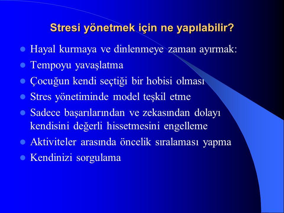 Stresi yönetmek için ne yapılabilir? Hayal kurmaya ve dinlenmeye zaman ayırmak: Tempoyu yavaşlatma Çocuğun kendi seçtiği bir hobisi olması Stres yönet