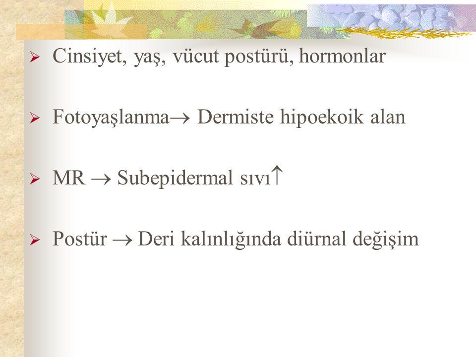  Cinsiyet, yaş, vücut postürü, hormonlar  Fotoyaşlanma  Dermiste hipoekoik alan  MR  Subepidermal sıvı   Postür  Deri kalınlığında diürnal değişim