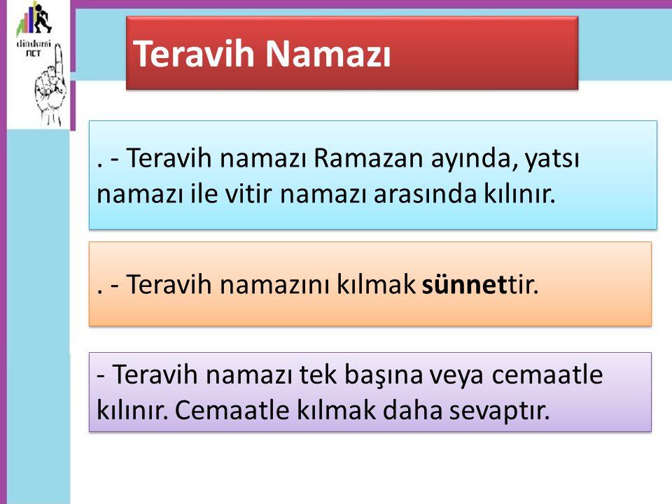 . - Teravih namazı Ramazan ayında, yatsı namazı ile vitir namazı arasında kılınır. Teravih Namazı. - Teravih namazını kılmak sünnettir. - Teravih nama