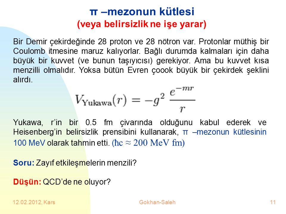 π –mezonun kütlesi (veya belirsizlik ne işe yarar) Soru: Zayıf etkileşmelerin menzili? Düşün: QCD'de ne oluyor? Bir Demir çekirdeğinde 28 proton ve 28