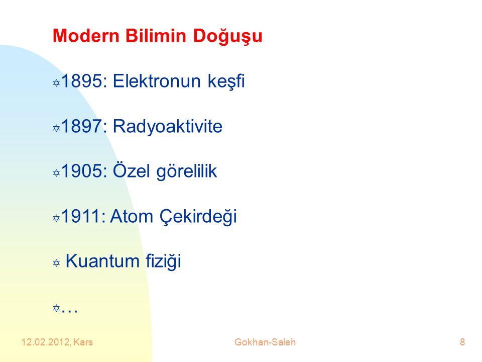 Modern Bilimin Doğuşu Y 1895: Elektronun keşfi Y 1897: Radyoaktivite Y 1905: Özel görelilik Y 1911: Atom Çekirdeği Y Kuantum fiziği Y … 12.02.2012, Ka