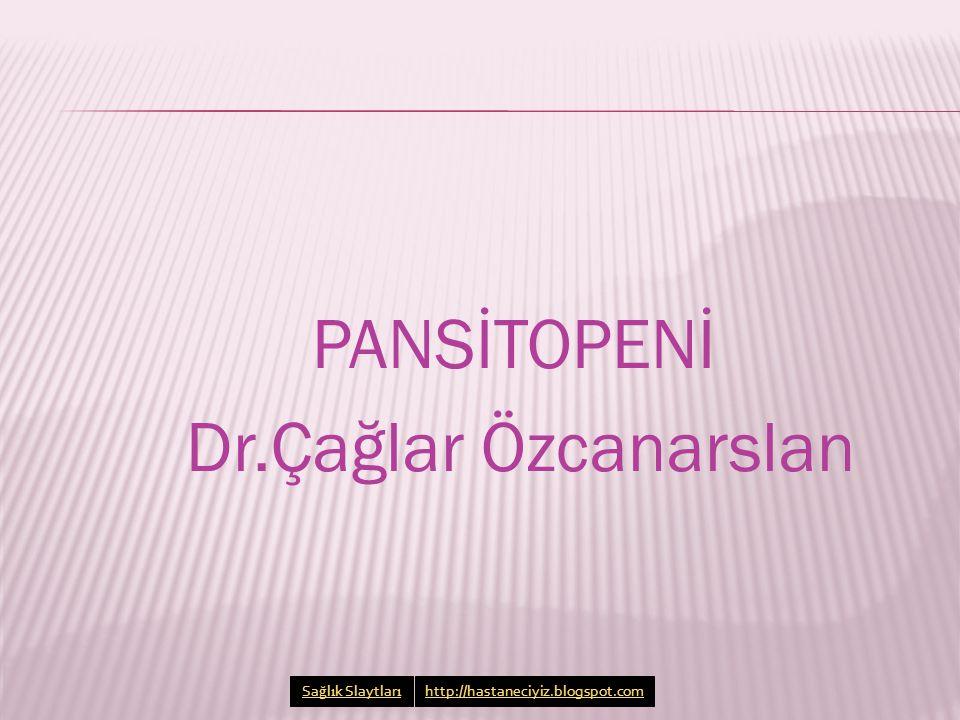 Pansitopeni  Kanın hücresel elemanlarının eksikliğidir Anemi Lökopeni < 5.000 mm³ Trombositopeni