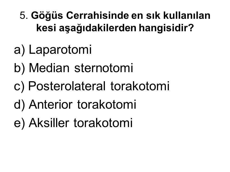 5. Göğüs Cerrahisinde en sık kullanılan kesi aşağıdakilerden hangisidir? a) Laparotomi b) Median sternotomi c) Posterolateral torakotomi d) Anterior t