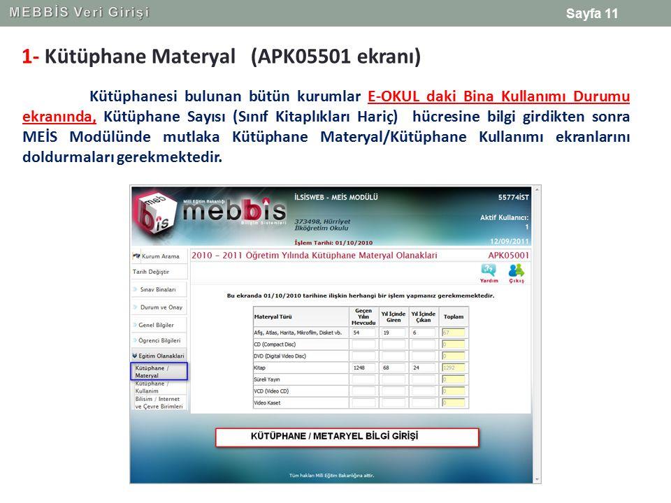 1- Kütüphane Materyal (APK05501 ekranı) Kütüphanesi bulunan bütün kurumlar E-OKUL daki Bina Kullanımı Durumu ekranında, Kütüphane Sayısı (Sınıf Kitaplıkları Hariç) hücresine bilgi girdikten sonra MEİS Modülünde mutlaka Kütüphane Materyal/Kütüphane Kullanımı ekranlarını doldurmaları gerekmektedir.