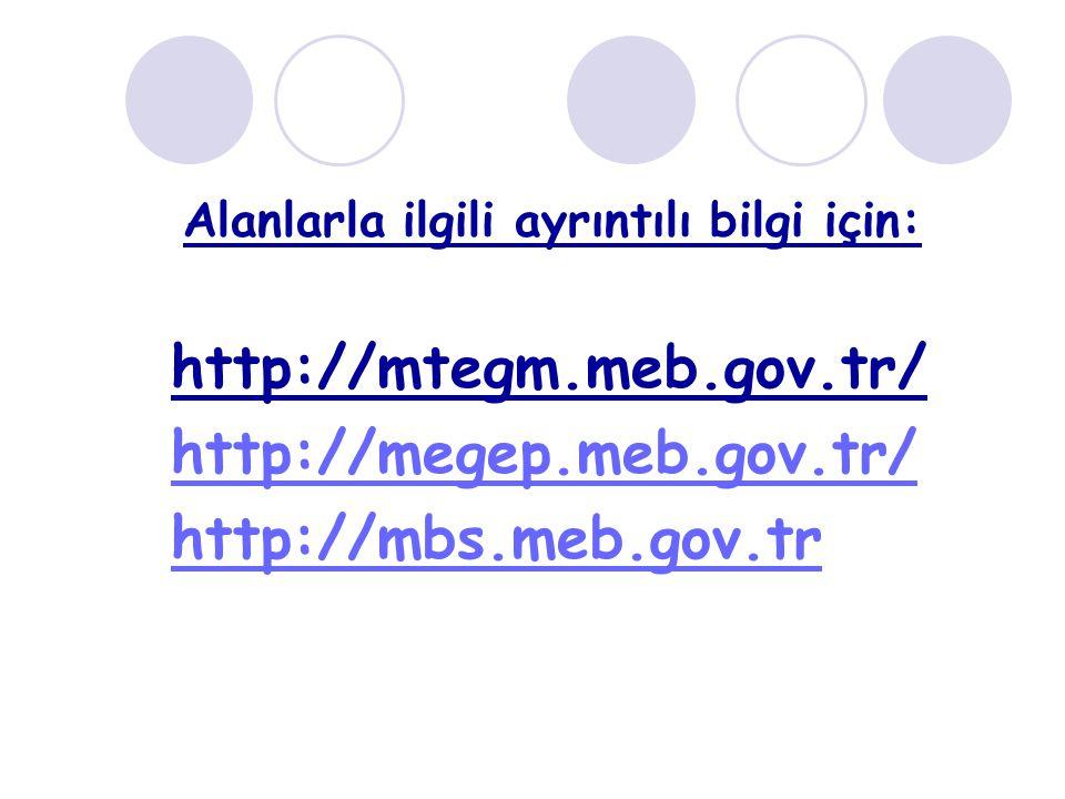 Alanlarla ilgili ayrıntılı bilgi için: http://mtegm.meb.gov.tr/ http://megep.meb.gov.tr/ http://mbs.meb.gov.tr