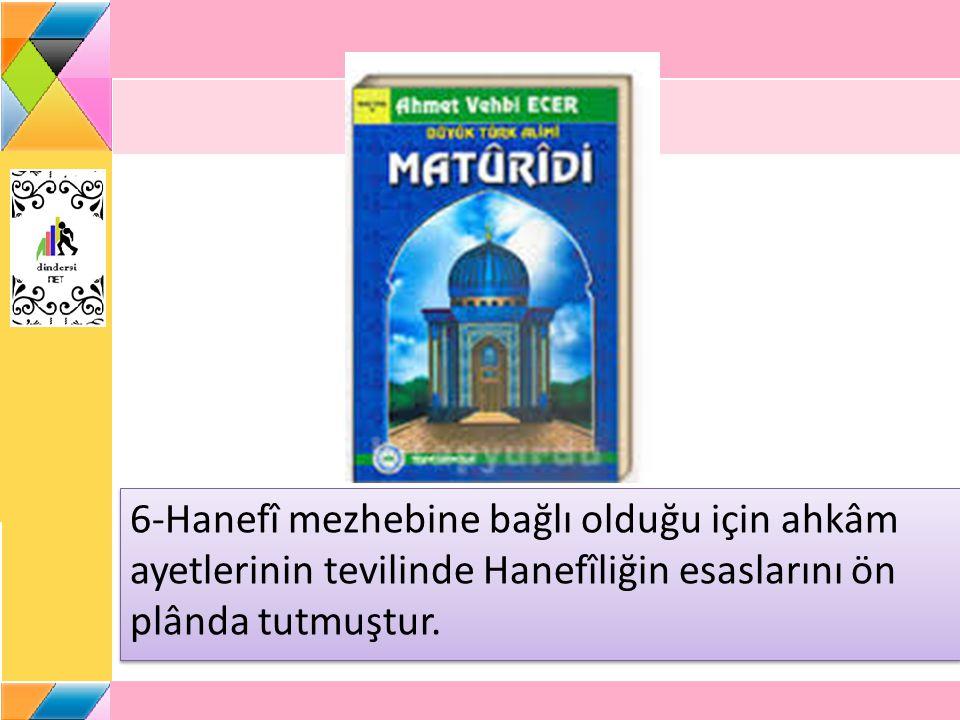 6-Hanefî mezhebine bağlı olduğu için ahkâm ayetlerinin tevilinde Hanefîliğin esaslarını ön plânda tutmuştur.