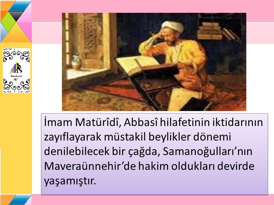 İmam Matürîdî, Abbasî hilafetinin iktidarının zayıflayarak müstakil beylikler dönemi denilebilecek bir çağda, Samanoğulları'nın Maveraünnehir'de hakim
