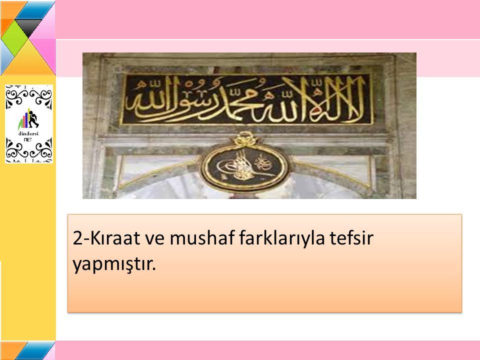 2-Kıraat ve mushaf farklarıyla tefsir yapmıştır.