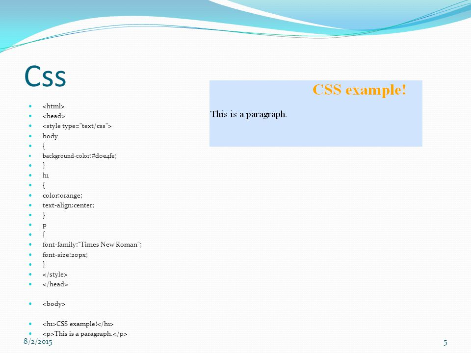 Css body { background-color :#d0e4fe; } h1 { color:orange; text-align:center; } p { font-family: