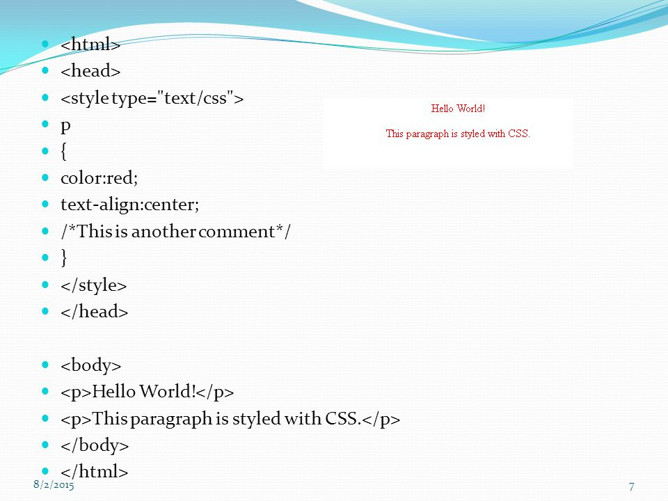 p { color:red; text-align:center; /*This is another comment*/ } Hello World! This paragraph is styled with CSS. 8/2/20157