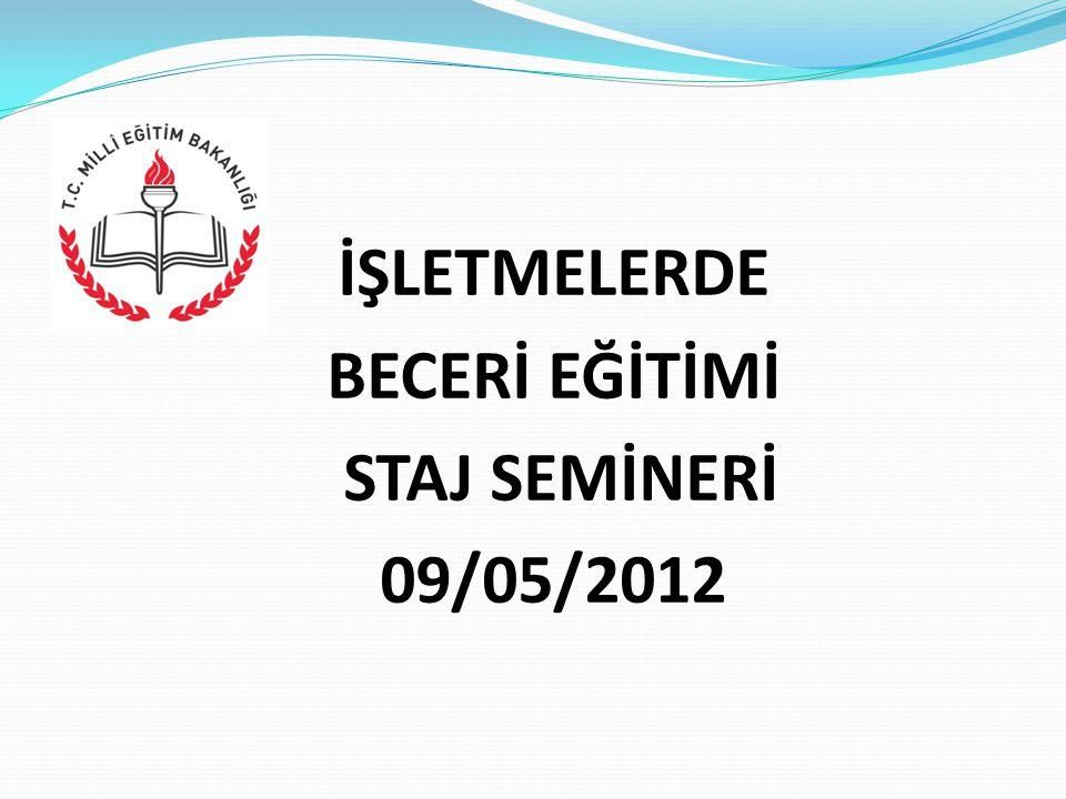 İŞLETMELERDE BECERİ EĞİTİMİ STAJ SEMİNERİ 09/05/2012