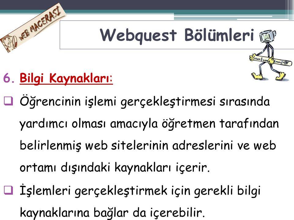 6.Bilgi Kaynakları:  Öğrencinin işlemi gerçekleştirmesi sırasında yardımcı olması amacıyla öğretmen tarafından belirlenmiş web sitelerinin adreslerin