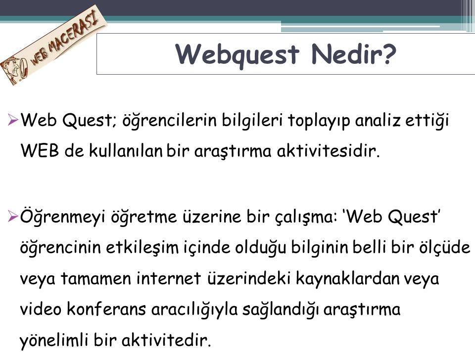 WWeb Quest; öğrencilerin bilgileri toplayıp analiz ettiği WEB de kullanılan bir araştırma aktivitesidir. ÖÖğrenmeyi öğretme üzerine bir çalışma: '