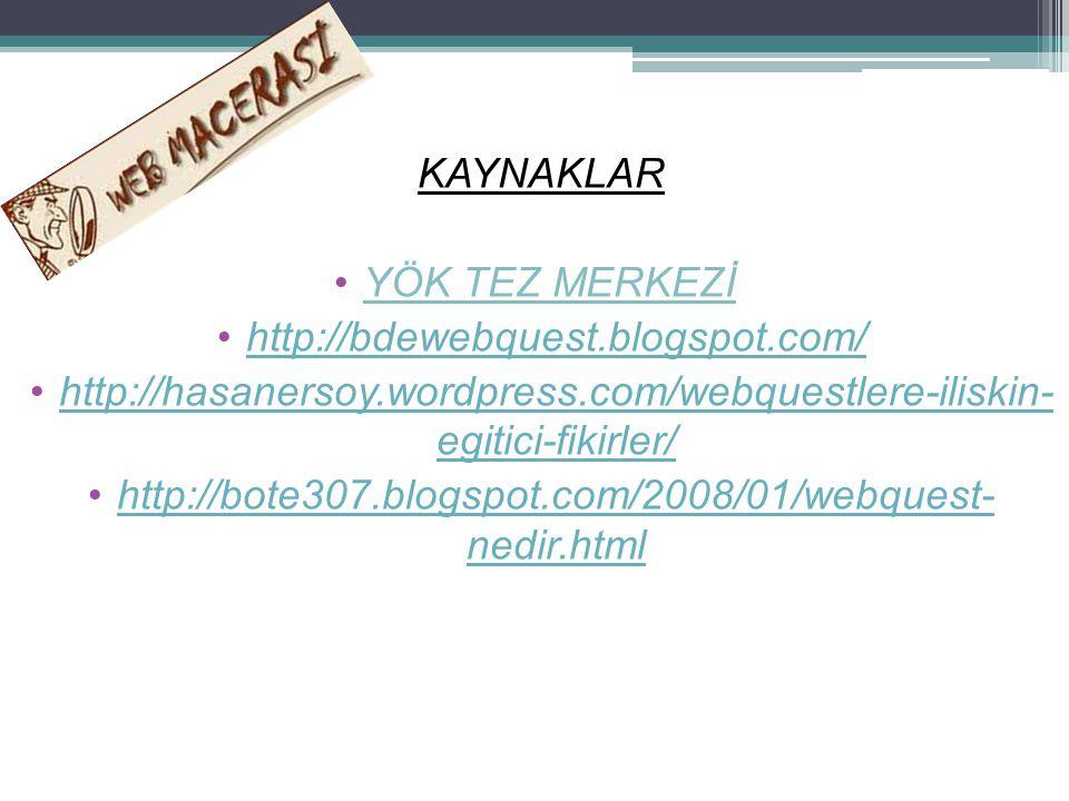 KAYNAKLAR YÖK TEZ MERKEZİ http://bdewebquest.blogspot.com/ http://hasanersoy.wordpress.com/webquestlere-iliskin- egitici-fikirler/http://hasanersoy.wo