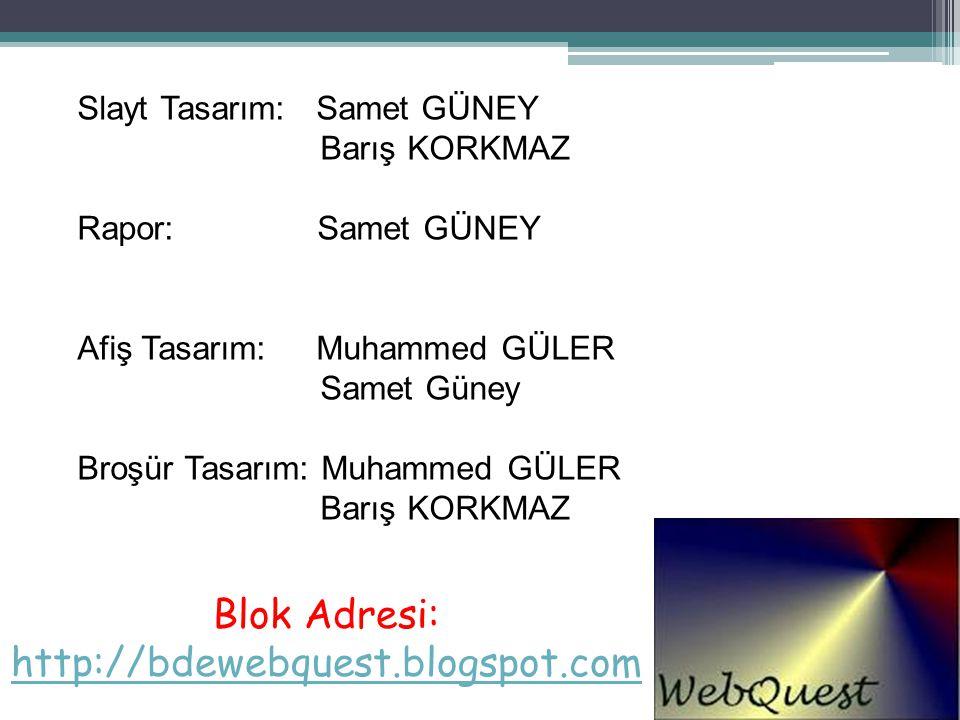 Blok Adresi: http://bdewebquest.blogspot.com Slayt Tasarım: Samet GÜNEY Barış KORKMAZ Rapor: Samet GÜNEY Afiş Tasarım: Muhammed GÜLER Samet Güney Broş