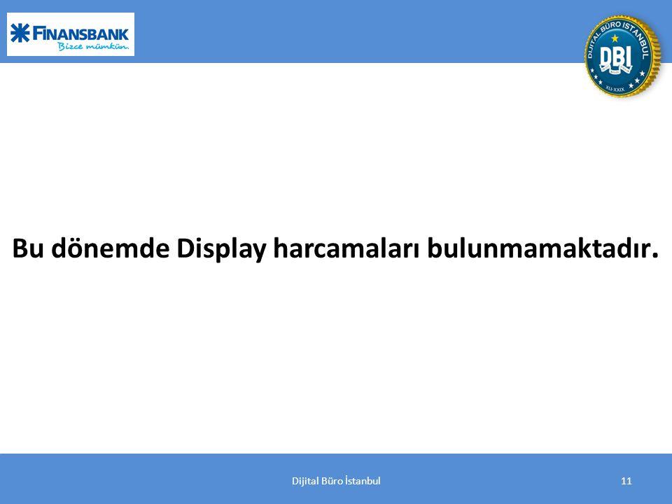 Dijital Büro İstanbul11 Bu dönemde Display harcamaları bulunmamaktadır.