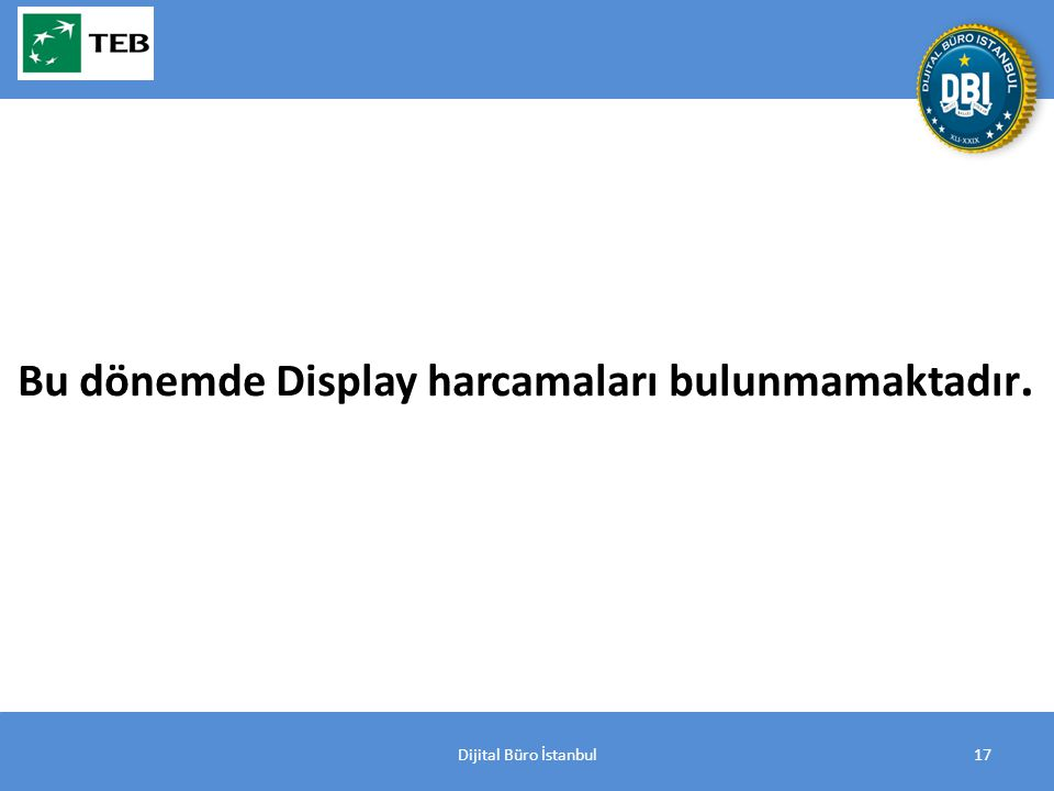 Dijital Büro İstanbul17 Bu dönemde Display harcamaları bulunmamaktadır.