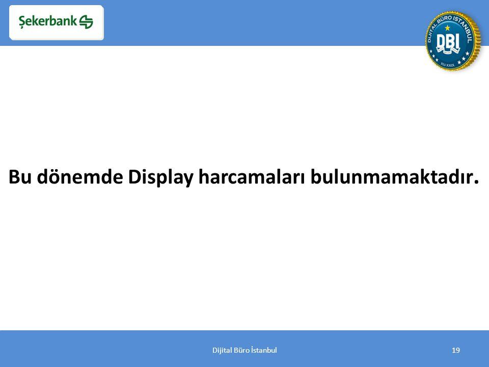 Dijital Büro İstanbul19 Bu dönemde Display harcamaları bulunmamaktadır.