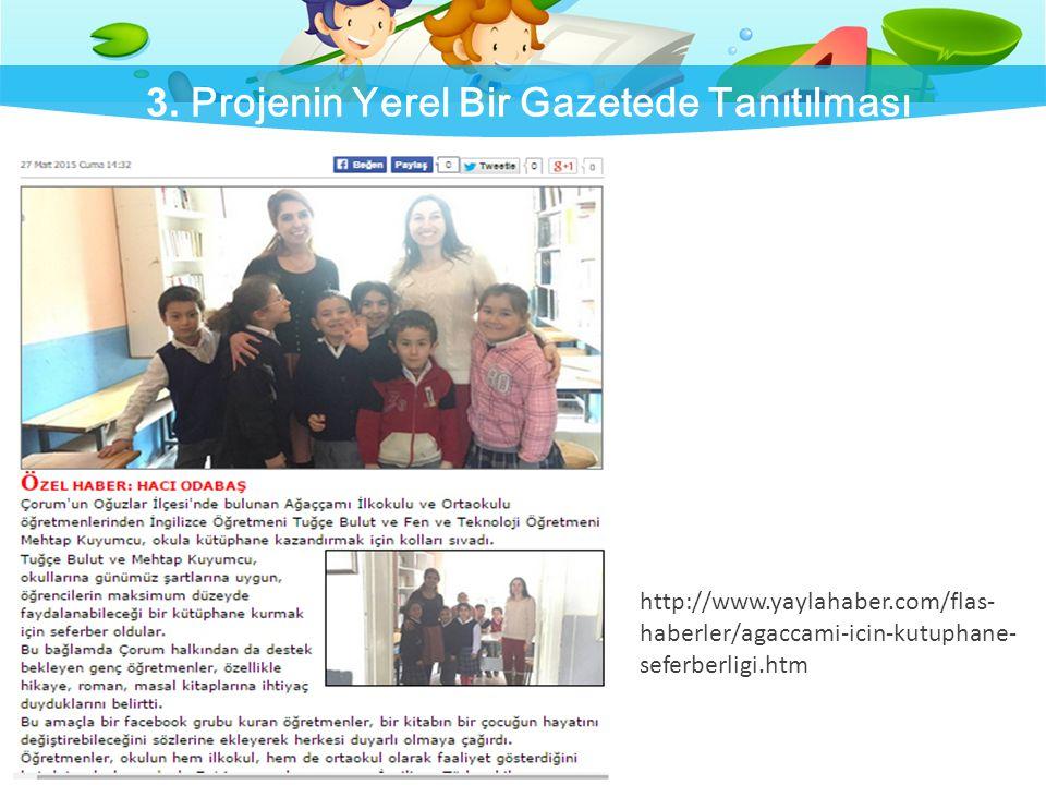 3. Projenin Yerel Bir Gazetede Tanıtılması http://www.yaylahaber.com/flas- haberler/agaccami-icin-kutuphane- seferberligi.htm