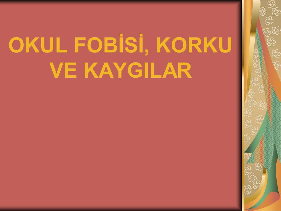 OKUL FOBİSİ, KORKU VE KAYGILAR