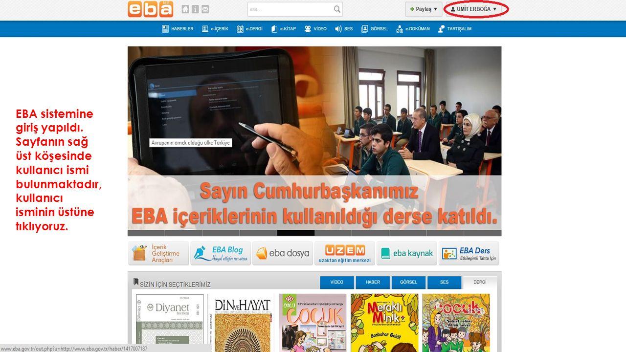 EBA sistemine giriş yapıldı. Sayfanın sağ üst köşesinde kullanıcı ismi bulunmaktadır, kullanıcı isminin üstüne tıklıyoruz.