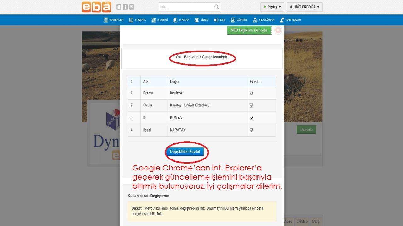 Google Chrome'dan İnt. Explorer'a geçerek güncelleme işlemini başarıyla bitirmiş bulunuyoruz. İyi çalışmalar dilerim.