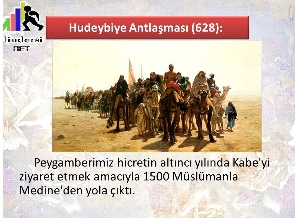 Hudeybiye Antlaşması (628): Peygamberimiz hicretin altıncı yılında Kabe'yi ziyaret etmek amacıyla 1500 Müslümanla Medine'den yola çıktı.
