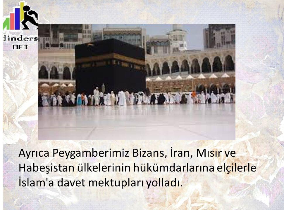 Ayrıca Peygamberimiz Bizans, İran, Mısır ve Habeşistan ülkelerinin hükümdarlarına elçilerle İslam'a davet mektupları yolladı.