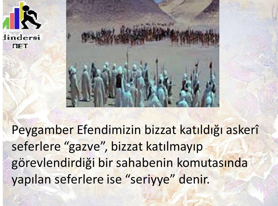 """Peygamber Efendimizin bizzat katıldığı askerî seferlere """"gazve"""", bizzat katılmayıp görevlendirdiği bir sahabenin komutasında yapılan seferlere ise """"se"""