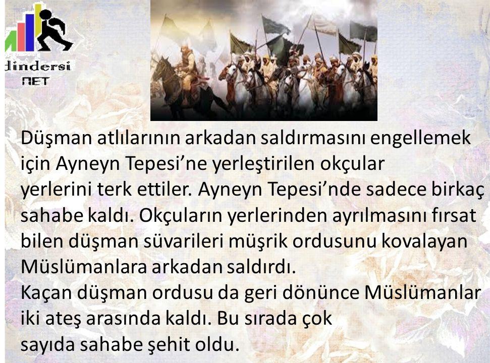 Düşman atlılarının arkadan saldırmasını engellemek için Ayneyn Tepesi'ne yerleştirilen okçular yerlerini terk ettiler. Ayneyn Tepesi'nde sadece birkaç