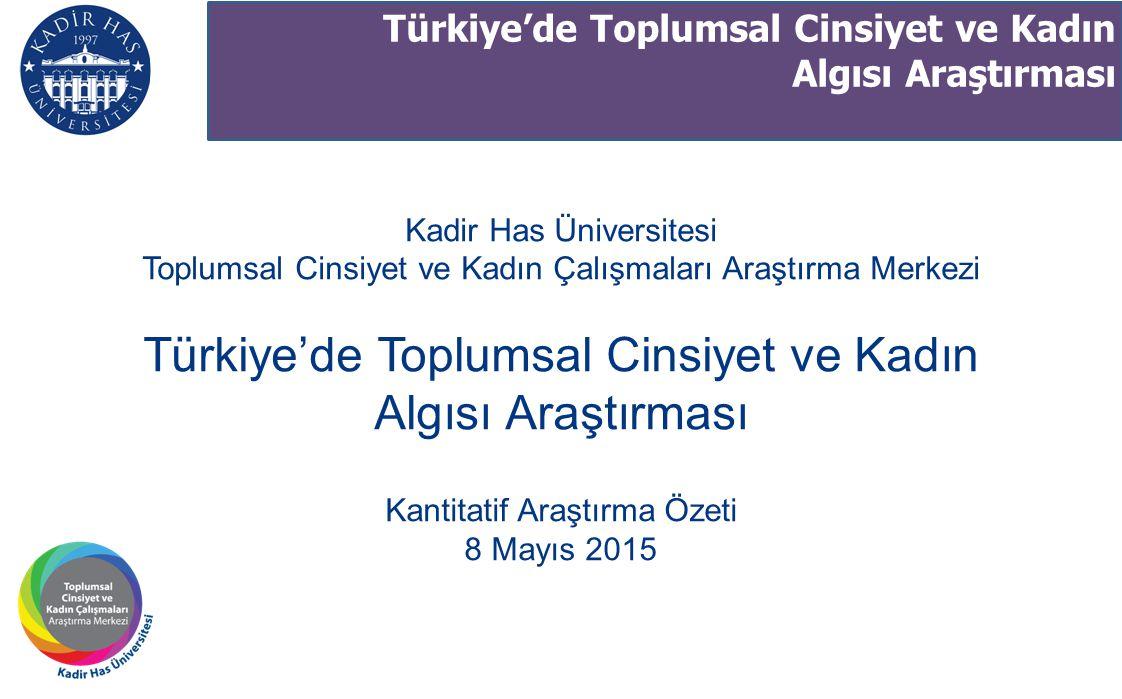 Kadir Has Üniversitesi Toplumsal Cinsiyet ve Kadın Çalışmaları Araştırma Merkezi Türkiye'de Toplumsal Cinsiyet ve Kadın Algısı Araştırması Kantitatif