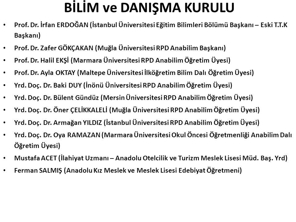 BİLİM ve DANIŞMA KURULU Prof. Dr. İrfan ERDOĞAN (İstanbul Üniversitesi Eğitim Bilimleri Bölümü Başkanı – Eski T.T.K Başkanı) Prof. Dr. Zafer GÖKÇAKAN