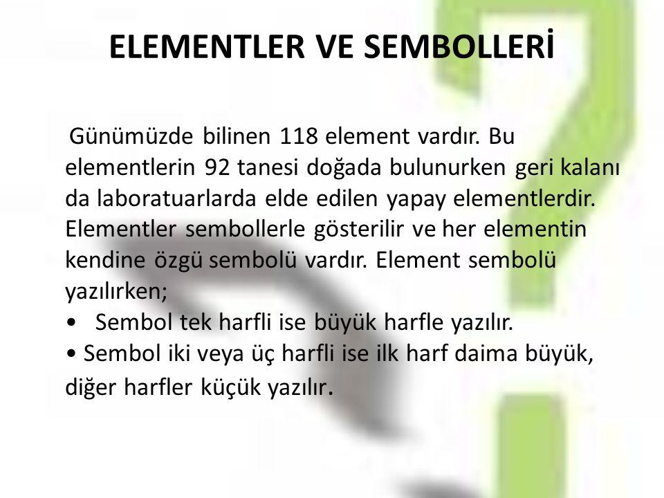 ELEMENTLER VE SEMBOLLERİ Günümüzde bilinen 118 element vardır. Bu elementlerin 92 tanesi doğada bulunurken geri kalanı da laboratuarlarda elde edilen