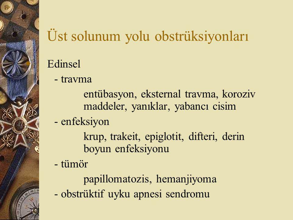 Üst solunum yolu obstrüksiyonları  Edinsel - travma entübasyon, eksternal travma, koroziv maddeler, yanıklar, yabancı cisim - enfeksiyon krup, trakeit, epiglotit, difteri, derin boyun enfeksiyonu - tümör papillomatozis, hemanjiyoma - obstrüktif uyku apnesi sendromu