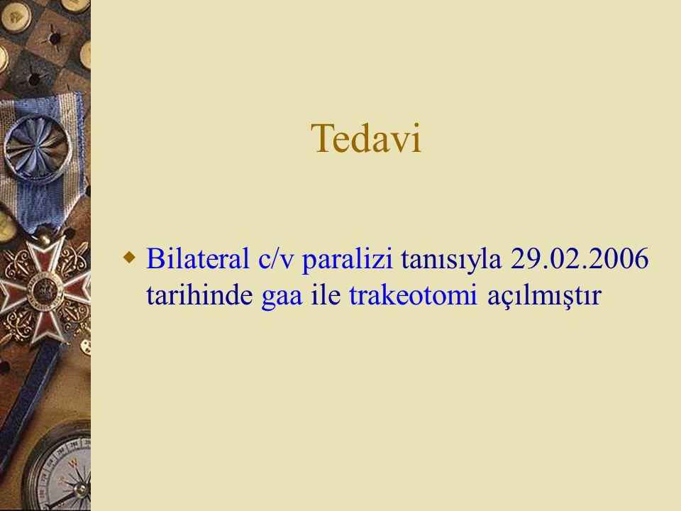 Tedavi  Bilateral c/v paralizi tanısıyla 29.02.2006 tarihinde gaa ile trakeotomi açılmıştır