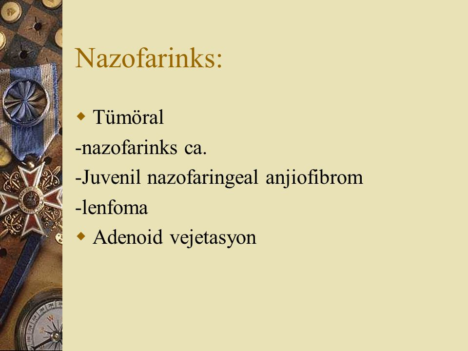 Nazofarinks:  Tümöral -nazofarinks ca. -Juvenil nazofaringeal anjiofibrom -lenfoma  Adenoid vejetasyon