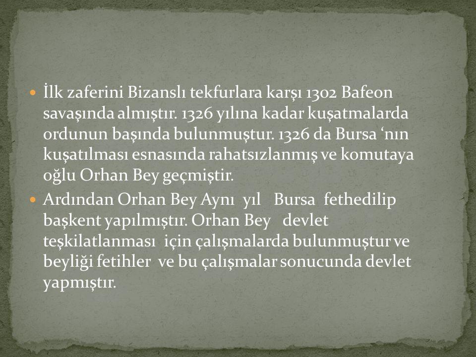 İlk zaferini Bizanslı tekfurlara karşı 1302 Bafeon savaşında almıştır. 1326 yılına kadar kuşatmalarda ordunun başında bulunmuştur. 1326 da Bursa 'nın