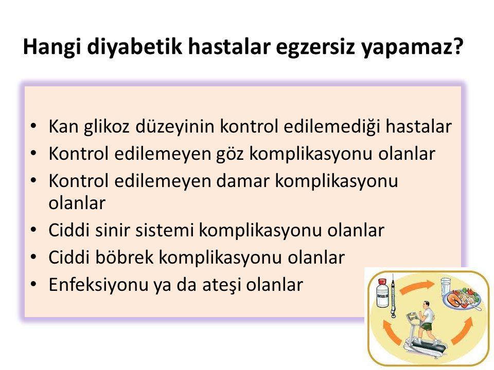 Hangi diyabetik hastalar egzersiz yapamaz? Kan glikoz düzeyinin kontrol edilemediği hastalar Kontrol edilemeyen göz komplikasyonu olanlar Kontrol edil
