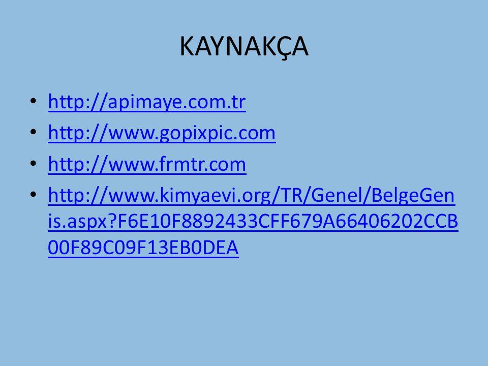 KAYNAKÇA http://apimaye.com.tr http://www.gopixpic.com http://www.frmtr.com http://www.kimyaevi.org/TR/Genel/BelgeGen is.aspx?F6E10F8892433CFF679A66406202CCB 00F89C09F13EB0DEA http://www.kimyaevi.org/TR/Genel/BelgeGen is.aspx?F6E10F8892433CFF679A66406202CCB 00F89C09F13EB0DEA