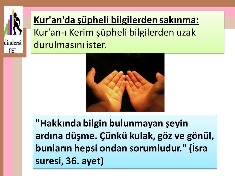 Kur'an'da şüpheli bilgilerden sakınma: Kur'an-ı Kerim şüpheli bilgilerden uzak durulmasını ister.