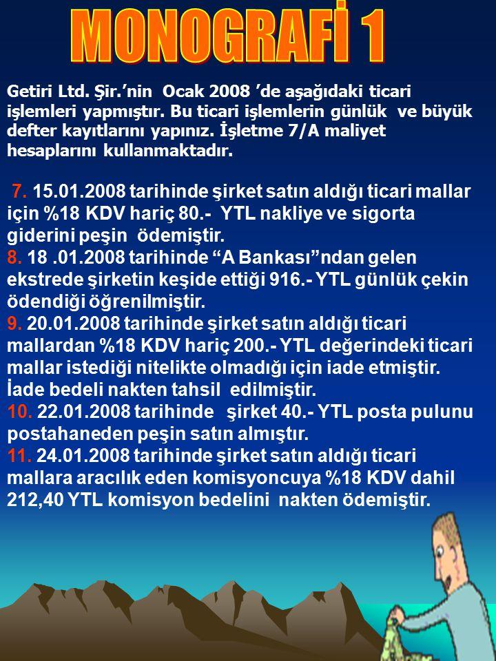 Getiri Ltd.Şir.'nin Ocak 2008 'de aşağıdaki ticari işlemleri yapmıştır.
