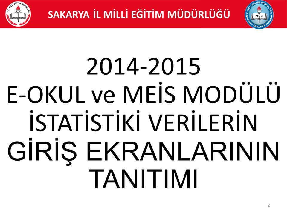 SAKARYA İL MİLLİ EĞİTİM MÜDÜRLÜĞÜ 2 2014-2015 E-OKUL ve MEİS MODÜLÜ İSTATİSTİKİ VERİLERİN GİRİŞ EKRANLARININ TANITIMI