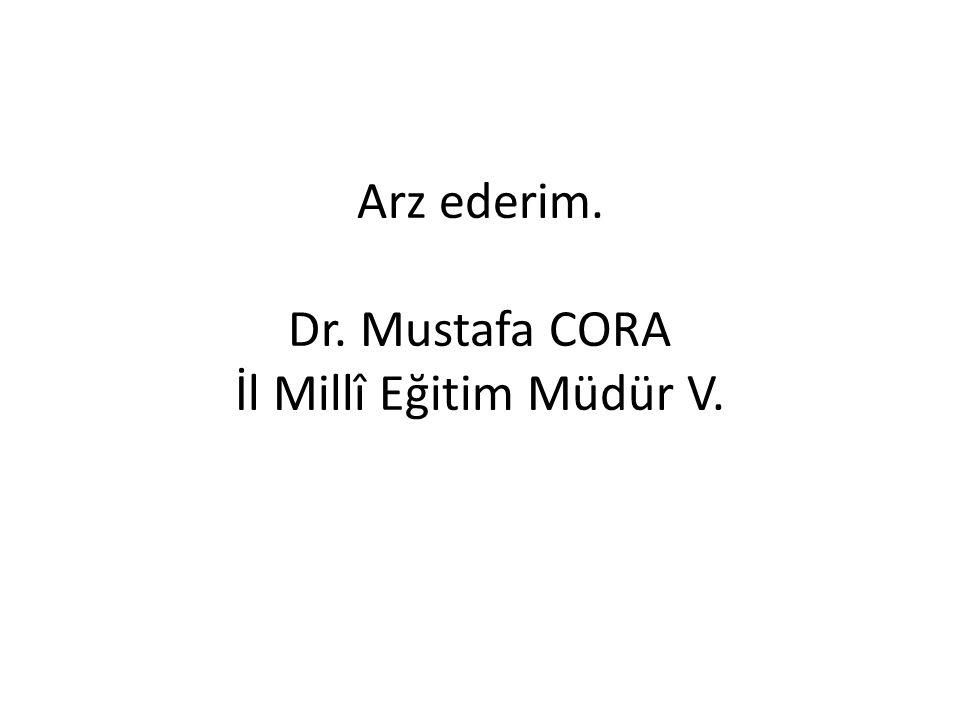 Arz ederim. Dr. Mustafa CORA İl Millî Eğitim Müdür V.