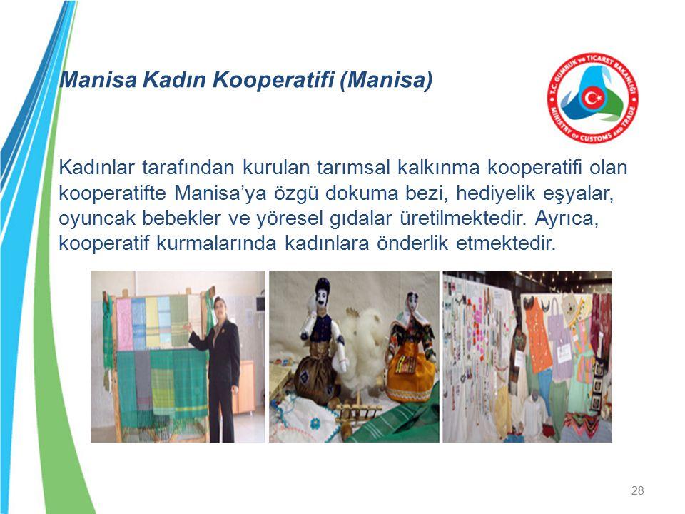 Manisa Kadın Kooperatifi (Manisa) Kadınlar tarafından kurulan tarımsal kalkınma kooperatifi olan kooperatifte Manisa'ya özgü dokuma bezi, hediyelik eş