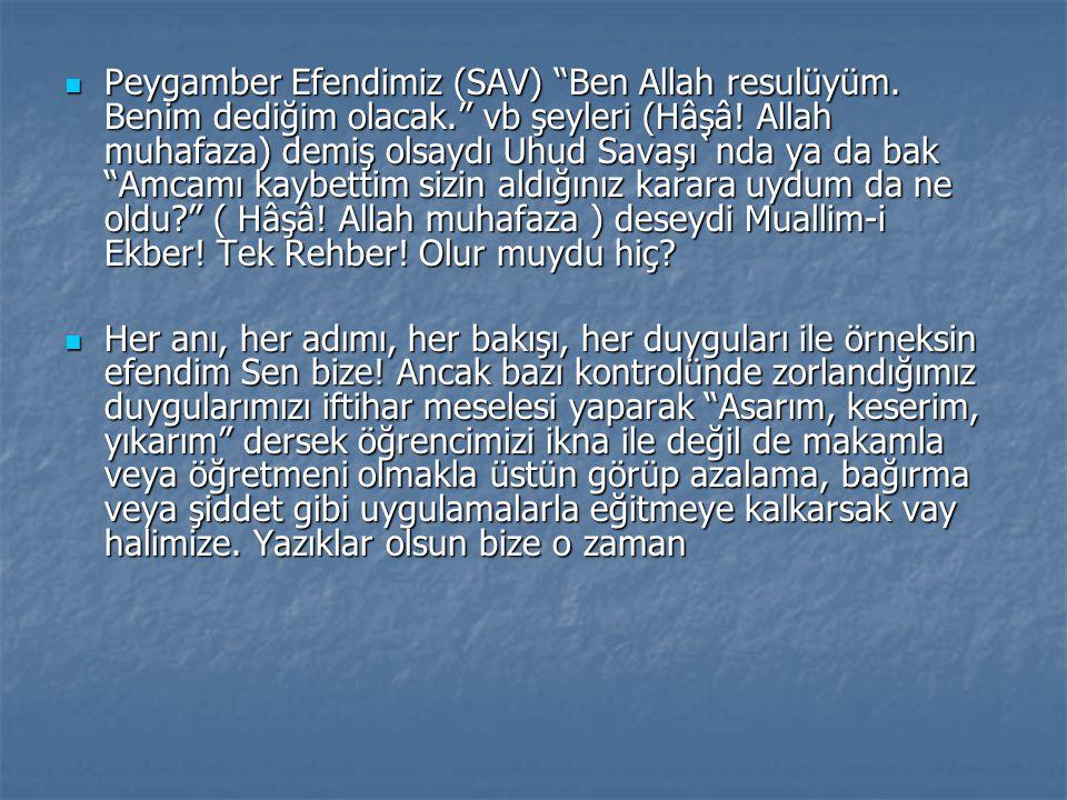 """Peygamber Efendimiz (SAV) """"Ben Allah resulüyüm. Benim dediğim olacak."""" vb şeyleri (Hâşâ! Allah muhafaza) demiş olsaydı Uhud Savaşı`nda ya da bak """"Amca"""
