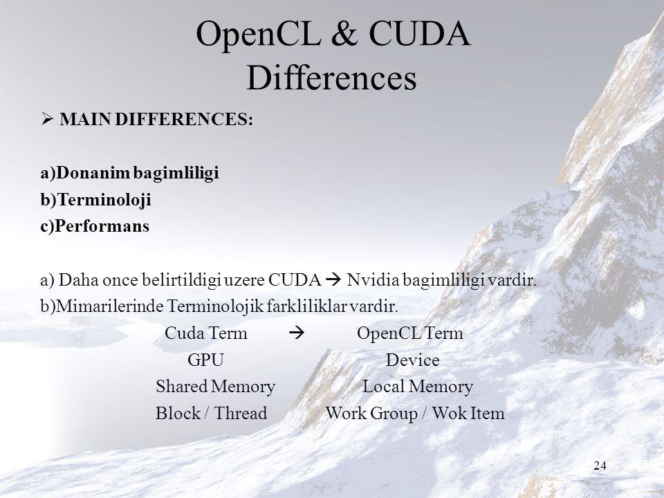 OpenCL & CUDA Differences  MAIN DIFFERENCES: a)Donanim bagimliligi b)Terminoloji c)Performans a) Daha once belirtildigi uzere CUDA  Nvidia bagimliligi vardir.