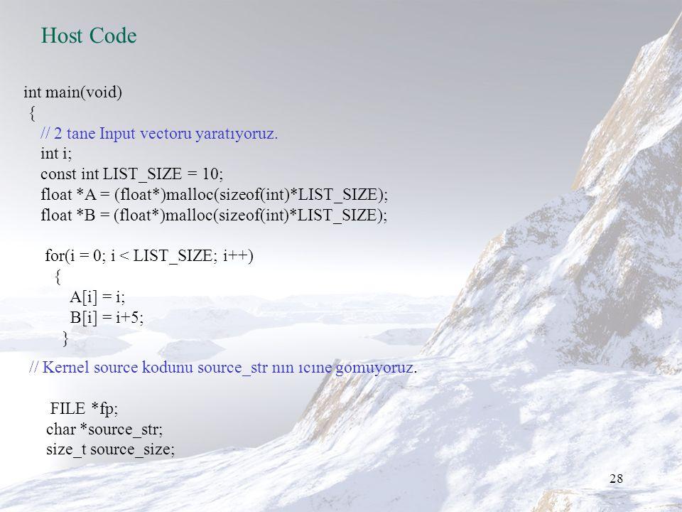 28 Host Code int main(void) { // 2 tane Input vectoru yaratıyoruz.